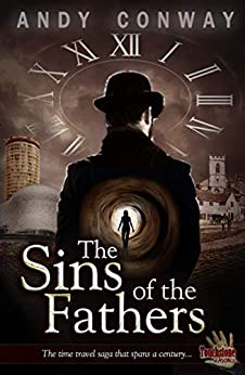 The Sins of the Fathers: The time travel saga that spans a century... (Touchstone Book 1) by [Conway, Andy]