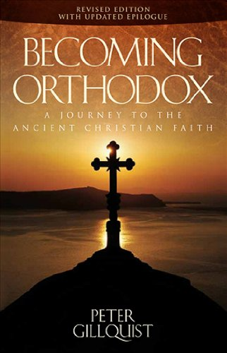 Download Becoming Orthodox: A Journey to the Ancient Christian Faith 1936270005