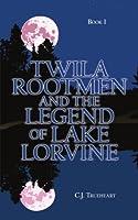 Twila Rootmen and the Legend of Lake Lorvine: Book 1