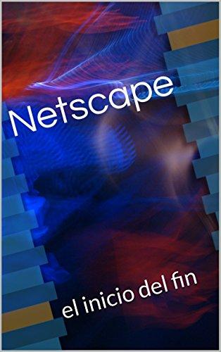 Netscape: el inicio del fin (Spanish Edition)