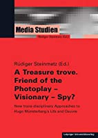 A Treasure trove. Friend of the Photoplay - Visionary - Spy?: New trans-disciplinary Approaches to Hugo Muensterberg's Life and Oeuvre