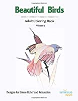 Beautiful Birds Adult Coloring Book Volume 1: Designs for Stress Relief and Relaxation (Coloring Books)