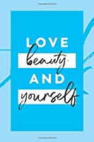 """Love beauty and yourself: Blue Notebook, Journal, Diary, Composition Book with Black Brush Lettering and Motivational Quote / 110 pages, ruled, 6 x 9"""""""