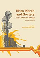Mass Media and Society in a Changing World (Revised Edition)