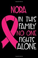 NORA In This Family No One Fights Alone: Personalized Name Notebook/Journal Gift For Women Fighting Breast Cancer. Cancer Survivor / Fighter Gift for the Warrior in your life | Writing Poetry, Diary, Gratitude, Daily or Dream Journal.
