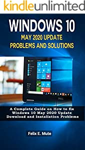 Windows 10 May 2020 Update Problems and Solutions: A Complete Guide on How to fix Windows 10 May 2020 Update Download and Installation Problems (English Edition)