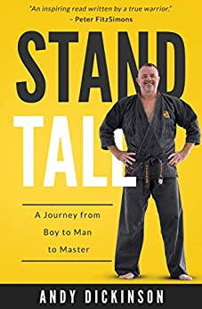 Stand Tall: A Journey from Boy to Man to Master by [Dickinson, Andy]