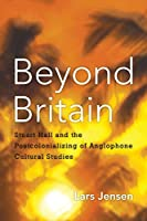 Beyond Britain: Stuart Hall and the Postcolonializing of Anglophone Cultural Studies