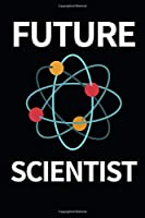 """Future Scientist: Funny Scientist Notebook/Journal (6"""" X 9"""") Great Thank You Gift For Scientists"""