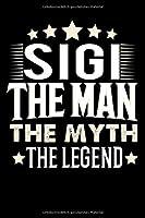 Notizbuch: Sigi The Man The Myth The Legend (120 gepunktete Seiten als u.a. Tagebuch, Reisetagebuch fuer Vater, Ehemann, Freund, Kumpe, Bruder, Onkel und mehr)