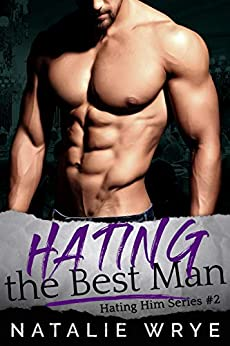 Hating The Best Man (Hating Him series Book 2) by [Wrye, Natalie]