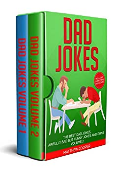 Dad Jokes: The Best Dad Jokes, Awfully Bad but Funny Jokes and Puns Volumes 1 and 2 (Dad Jokes  Book 3) by [Cooper, Matthew]