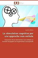 La Stimulation Cognitive Par Une Approche Non-Verbale (Omn.Univ.Europ.)