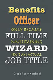 Benefits Officer Full Time Wizard: 6x9 inch Graph Paper Notebook 100 pages, Perfect For Notes, Journaling, Gif