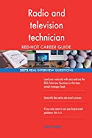 Radio and Television Technician Red-Hot Career; 2572 Real Interview Questions