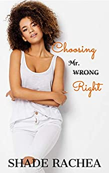 Choosing Mr. Right (Mr. & Mrs. Right Book 1) by [Rachea, Shade]