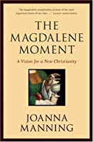 The Magdalene Moment: A Vision for a New Christianity