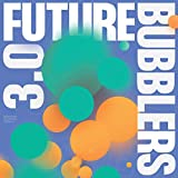 Future Bubblers 3.0 [Explicit]