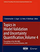 Topics in Model Validation and Uncertainty Quantification, Volume 4: Proceedings of the 30th IMAC, A Conference on Structural Dynamics, 2012 (Conference Proceedings of the Society for Experimental Mechanics Series)