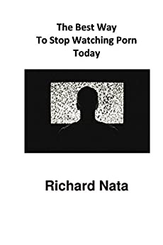 The Best Way To Stop Watching Porn Today (How to Series Book 2) by [Nata, Richard]
