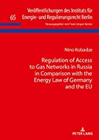 Regulation of Access to Gas Networks in Russia in Comparison With the Energy Law of Germany and the Eu (Veroeffentlichungen Des Instituts Fuer Energie- Und Regulierungsrecht Berlin)