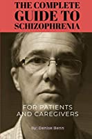 Schizophrenia: THE COMPLETE GUIDE TO SCHIZOPHRENIA: A Practical Guide for Patients, Families, and Health Care Professionals