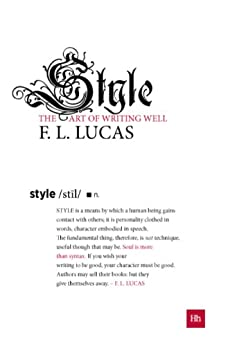 Style: The art of writing well by [Lucas, F. L.]