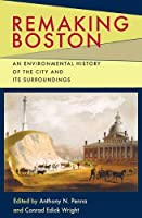 Remaking Boston: An Environmental History of the City and Its Surroundings (Pittsburgh Hist Urban Environ)
