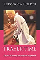 Prayer Time: The Art to Having a Successful Prayer Life