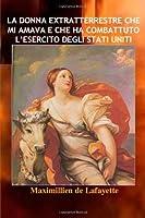 La Donna Extratterrestre Che Mi Amava E Che Ha Combattuto L'esercito Degli Stati Uniti (Italian Edition) [並行輸入品]