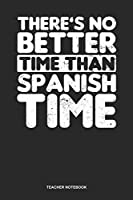 Teacher Notebook: Blank Log Book For Teacher Or Language Lover: Spanish Teacher Journal | No Better Time Than Gift