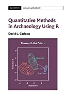 Quantitative Methods in Archaeology Using R (Cambridge Manuals in Archaeology)
