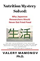 Nutrition Mystery Solved: Why Japanese Researchers Would Never Eat Fried Food (Longevity Mystery Solved)