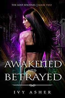 Awakened and Betrayed: The Lost Sentinel Book 2 by [Asher, Ivy]