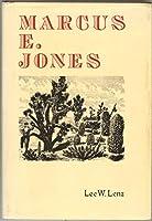 Marcus E. Jones: Western Geologist, Mining Engineer and Botanist