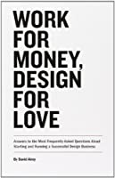 Work for Money, Design for Love: Answers to the Most Frequently Asked Questions About Starting and Running a Successful Design Business (Voices That Matter) by David Airey(2012-11-22)