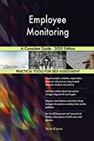 Employee Monitoring A Complete Guide - 2020 Edition