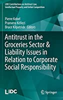 Antitrust in the Groceries Sector & Liability Issues in Relation to Corporate Social Responsibility (LIDC Contributions on Antitrust Law, Intellectual Property and Unfair Competition)