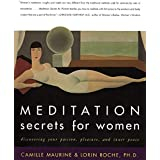 Meditation Secrets For Women Discovering Your Passion, Pleasure, and Inn er Peace