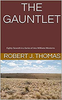 THE GAUNTLET: Eighty-Seventh in a Series of Jess Williams Westerns (A Jess Williams Western Book 87) by [Thomas, Robert J.]