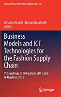 Business Models and ICT Technologies for the Fashion Supply Chain: Proceedings of IT4Fashion 2017 and IT4Fashion 2018 (Lecture Notes in Electrical Engineering)
