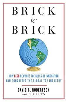 [Robertson, David, Breen, Bill]のBrick by Brick: How LEGO Rewrote the Rules of Innovation and Conquered the Global Toy Industry