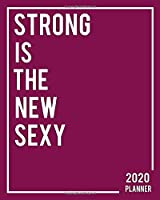 Strong Is The New Sexy 2020 Planner: Bordeaux Female Empowerment Daily Weekly 2020 Organizer, Planner & Schedule Agenda with Holidays, Inspirational Quotes, To-Do's, Vision Boards & Notes.