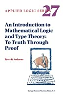 An Introduction to Mathematical Logic and Type Theory: To Truth Through Proof (Applied Logic Series)