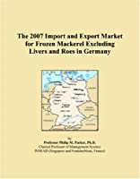 The 2007 Import and Export Market for Frozen Mackerel Excluding Livers and Roes in Germany