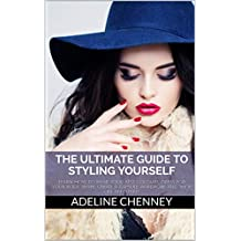 The Ultimate Guide to Styling Yourself: Learn how to wear your best colours, dress for your body shape, create a capsule wardrobe and shop like an expert!