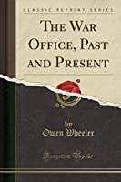 The War Office, Past and Present (Classic Reprint)