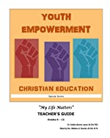 Youth Empowerment Christian Education: Teacher's Guide (Your Life Matters)