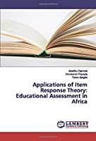 Applications of Item Response Theory: Educational Assessment in Africa