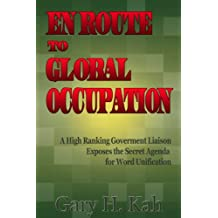 En Route To Global Occupation - A High Ranking Government Liaison Exposes the Secret Agenda for World Unification